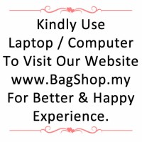 Kindly Use Desktop Computer To Browse www.BagShop.my for better experience ^^